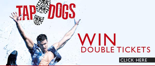 WIN TICKETS TO TAP DOGS