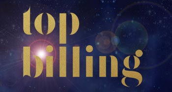 Top Billing Thursday 8:30pm Sunday 1:00pm